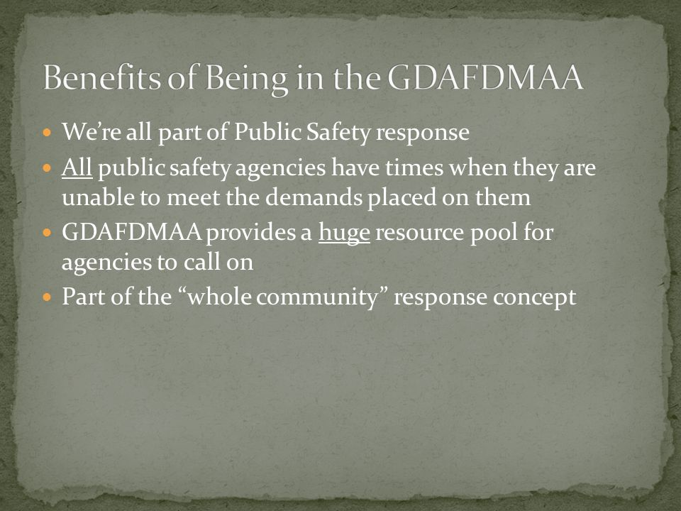 We're all part of Public Safety response All public safety agencies have times when they are unable to meet the demands placed on them GDAFDMAA provid