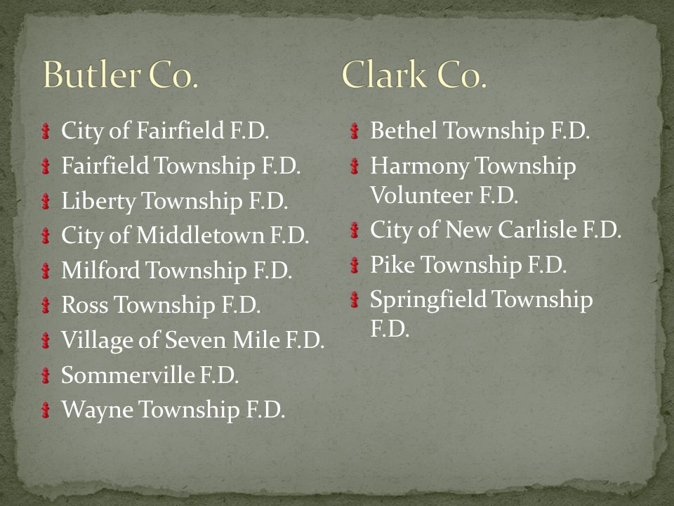 City of Fairfield F.D. Fairfield Township F.D. Liberty Township F.D. City of Middletown F.D. Milford Township F.D. Ross Township F.D. Village of Seven