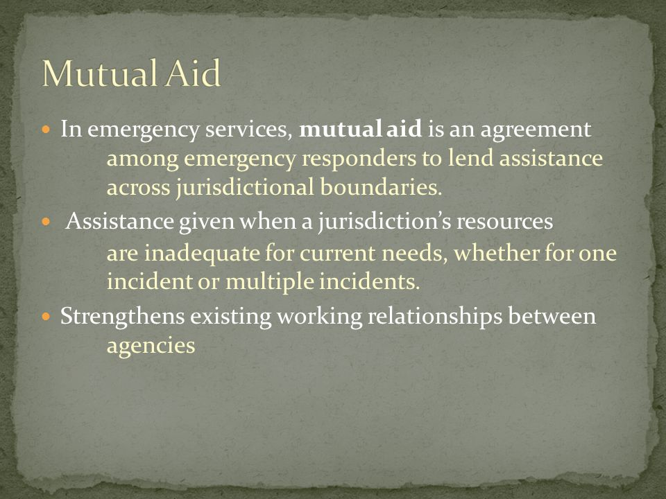 In emergency services, mutual aid is an agreement among emergency responders to lend assistance across jurisdictional boundaries. Assistance given whe