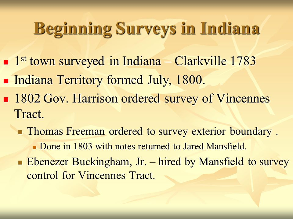 Beginning Surveys in Indiana 1 st town surveyed in Indiana – Clarkville 1783 1 st town surveyed in Indiana – Clarkville 1783 Indiana Territory formed