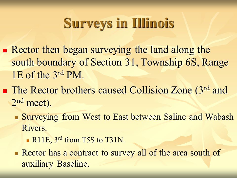 Surveys in Illinois Rector then began surveying the land along the south boundary of Section 31, Township 6S, Range 1E of the 3 rd PM. Rector then beg