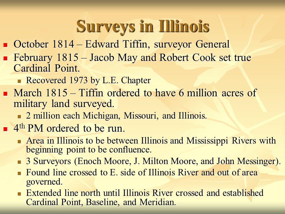 Surveys in Illinois October 1814 – Edward Tiffin, surveyor General October 1814 – Edward Tiffin, surveyor General February 1815 – Jacob May and Robert
