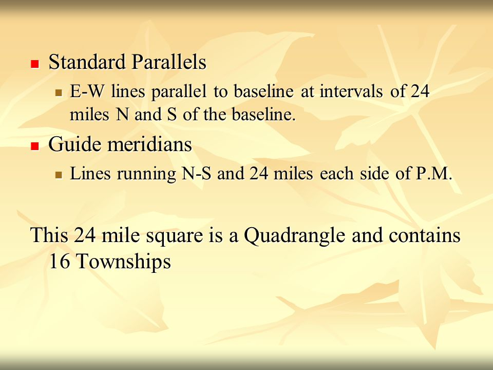 Standard Parallels Standard Parallels E-W lines parallel to baseline at intervals of 24 miles N and S of the baseline. E-W lines parallel to baseline