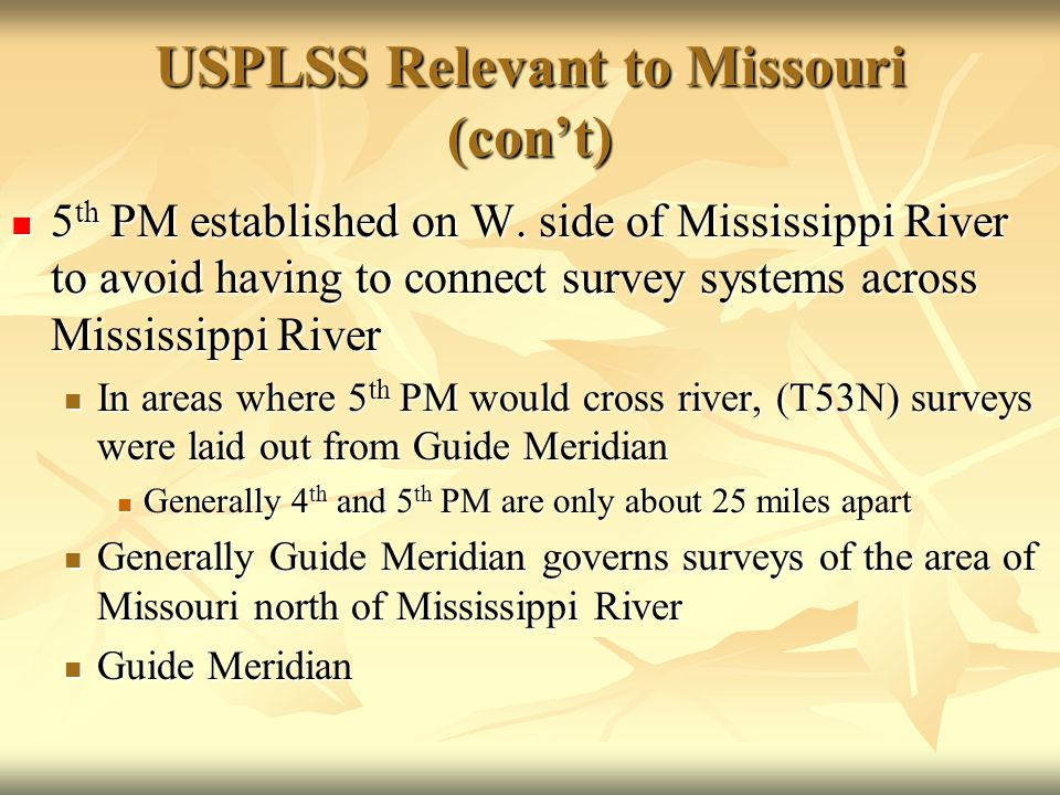 USPLSS Relevant to Missouri (con't) 5 th PM established on W. side of Mississippi River to avoid having to connect survey systems across Mississippi R