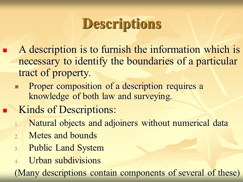 Descriptions A description is to furnish the information which is necessary to identify the boundaries of a particular tract of property. A descriptio