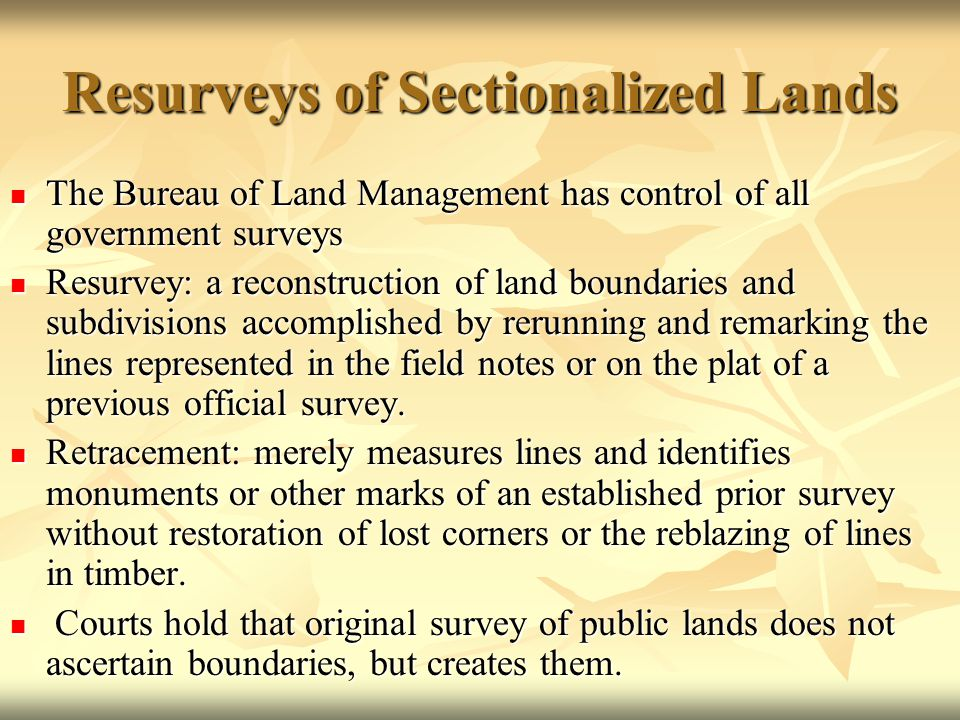 Resurveys of Sectionalized Lands The Bureau of Land Management has control of all government surveys The Bureau of Land Management has control of all