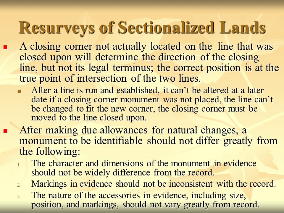 Resurveys of Sectionalized Lands A closing corner not actually located on the line that was closed upon will determine the direction of the closing li