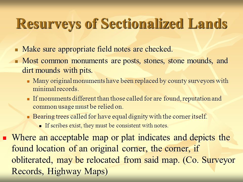 Resurveys of Sectionalized Lands Make sure appropriate field notes are checked. Make sure appropriate field notes are checked. Most common monuments a