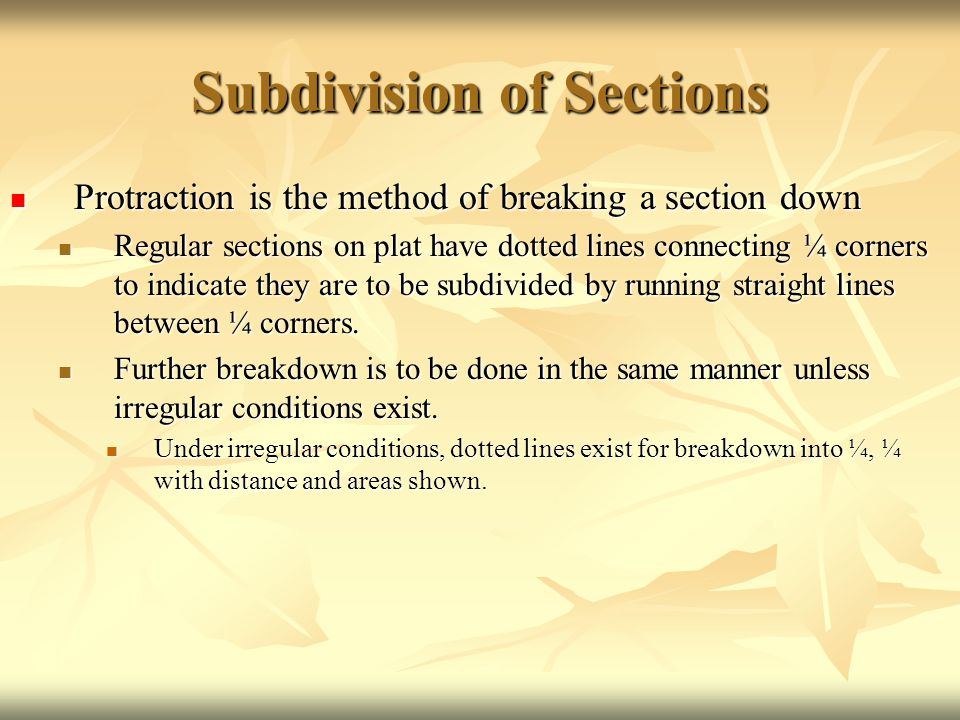 Subdivision of Sections Protraction is the method of breaking a section down Protraction is the method of breaking a section down Regular sections on