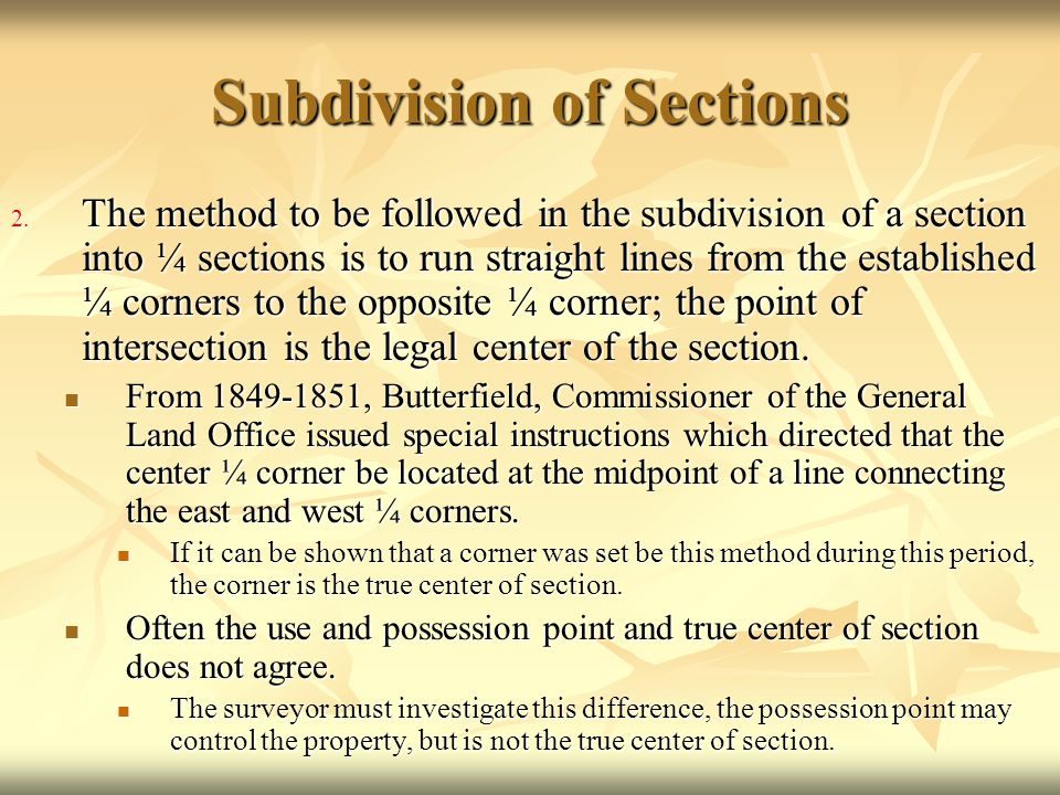 Subdivision of Sections 2. The method to be followed in the subdivision of a section into ¼ sections is to run straight lines from the established ¼ c
