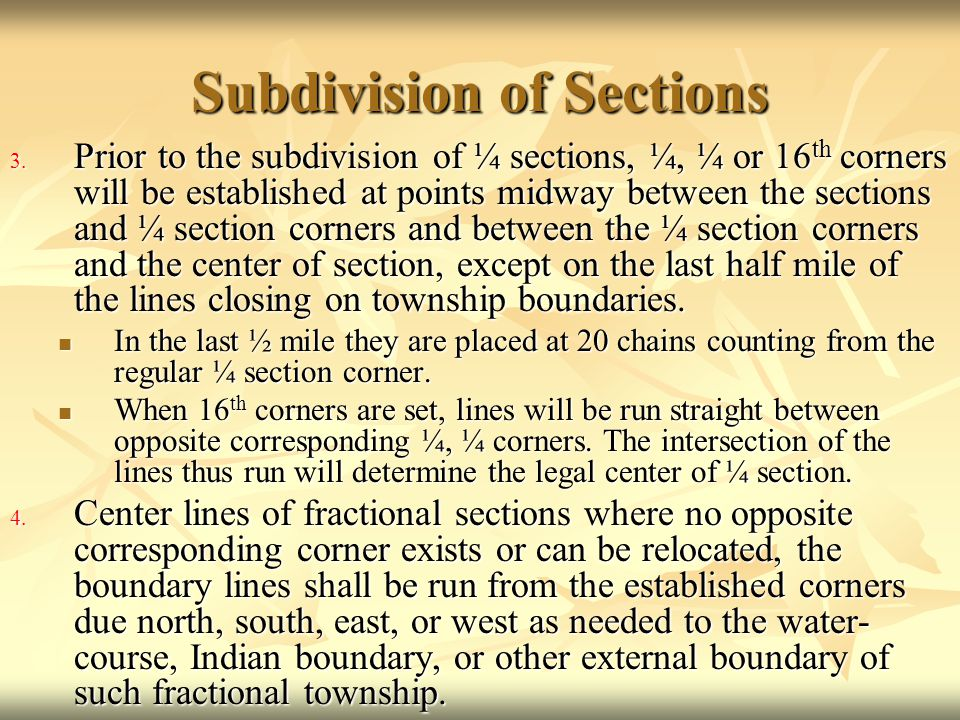 Subdivision of Sections 3. Prior to the subdivision of ¼ sections, ¼, ¼ or 16 th corners will be established at points midway between the sections and