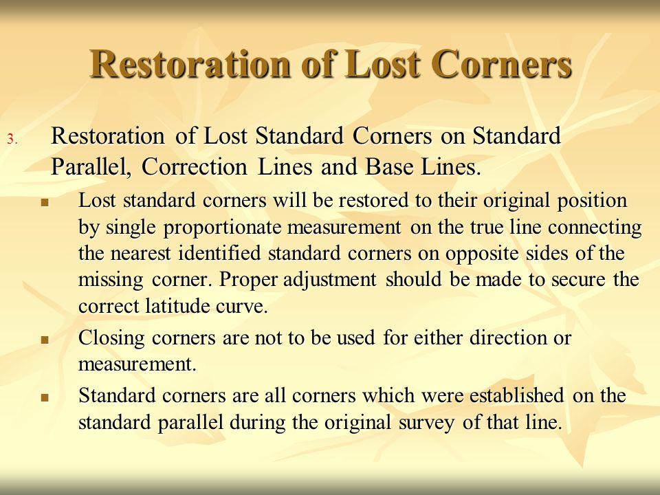 Restoration of Lost Corners 3. Restoration of Lost Standard Corners on Standard Parallel, Correction Lines and Base Lines. Lost standard corners will