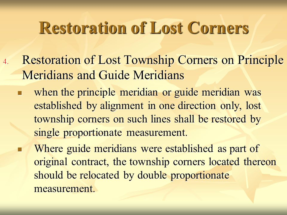 Restoration of Lost Corners 4. Restoration of Lost Township Corners on Principle Meridians and Guide Meridians when the principle meridian or guide me