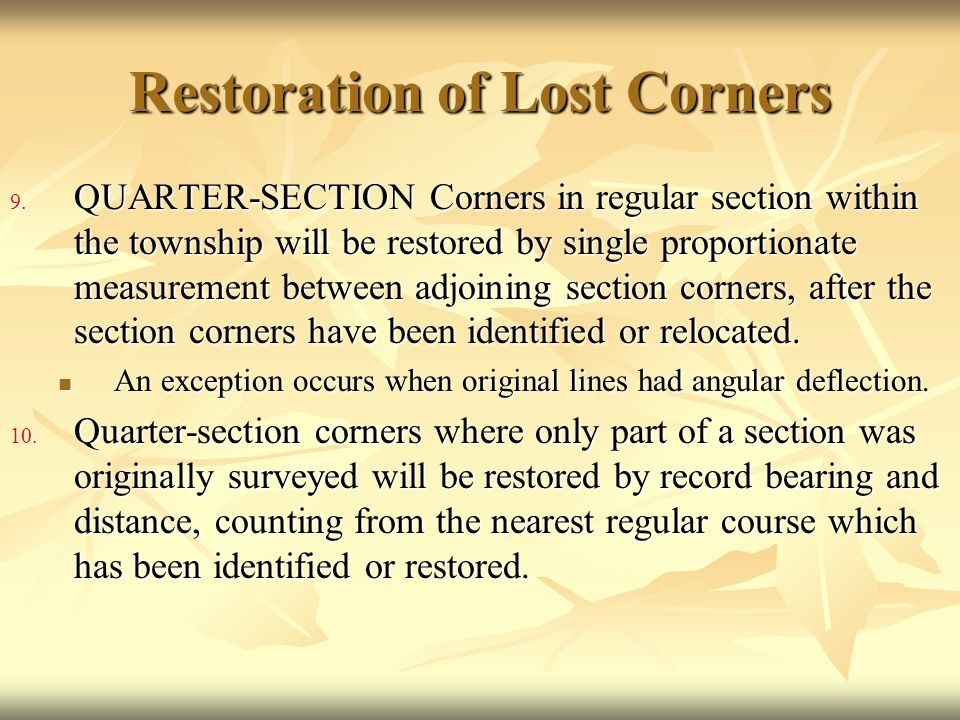 Restoration of Lost Corners 9. QUARTER-SECTION Corners in regular section within the township will be restored by single proportionate measurement bet