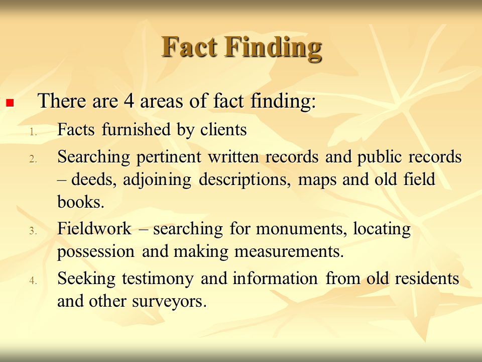Fact Finding There are 4 areas of fact finding: There are 4 areas of fact finding: 1. Facts furnished by clients 2. Searching pertinent written record