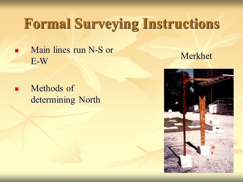 Formal Surveying Instructions Main lines run N-S or E-W Main lines run N-S or E-W Methods of determining North Methods of determining North Merkhet