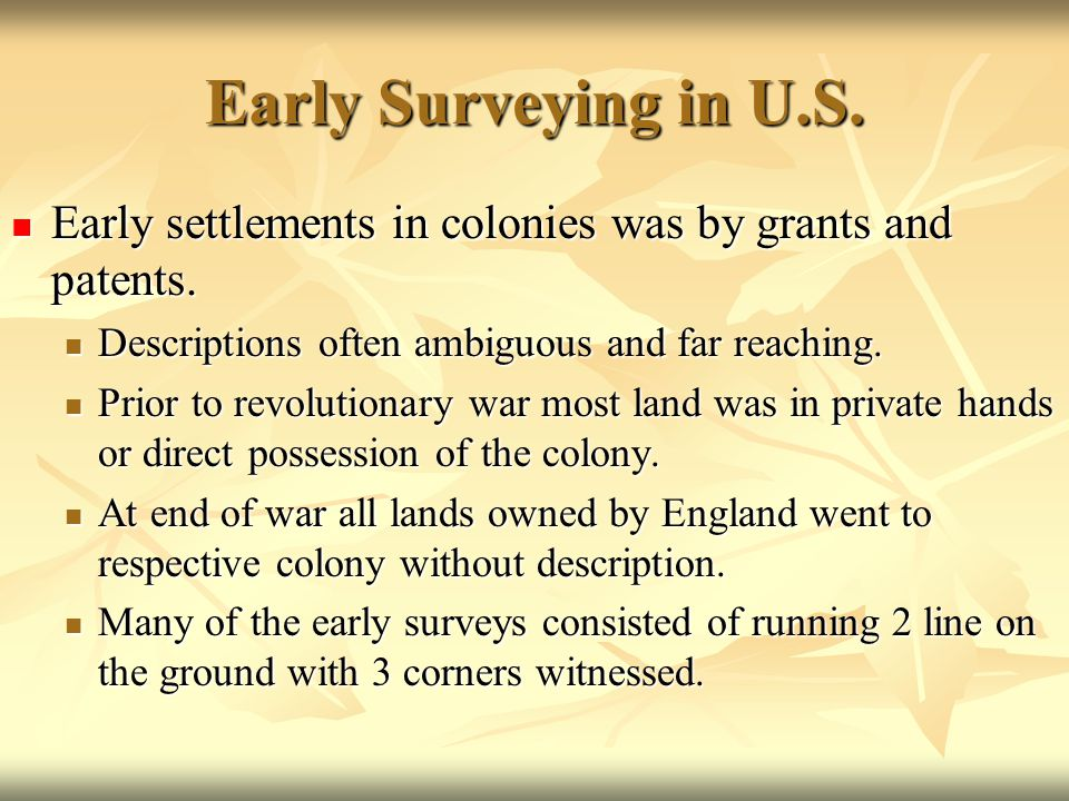 Early Surveying in U.S. Early settlements in colonies was by grants and patents. Early settlements in colonies was by grants and patents. Descriptions