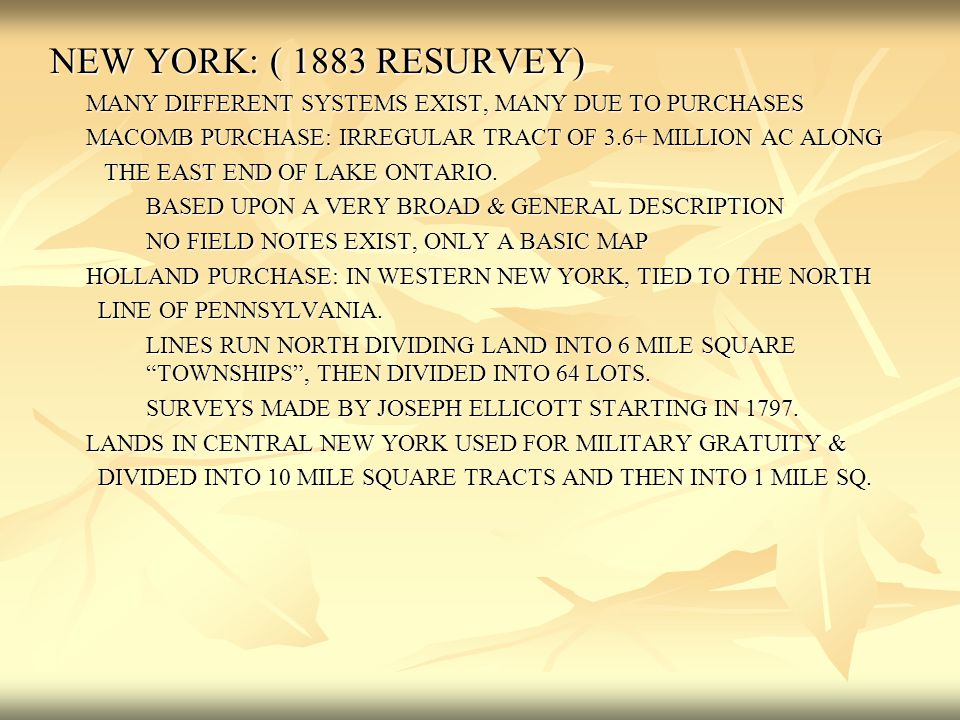 NEW YORK: ( 1883 RESURVEY) MANY DIFFERENT SYSTEMS EXIST, MANY DUE TO PURCHASES MACOMB PURCHASE: IRREGULAR TRACT OF 3.6+ MILLION AC ALONG THE EAST END