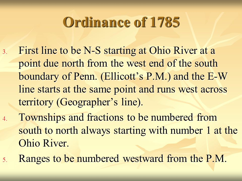 Ordinance of 1785 3. First line to be N-S starting at Ohio River at a point due north from the west end of the south boundary of Penn. (Ellicott's P.M
