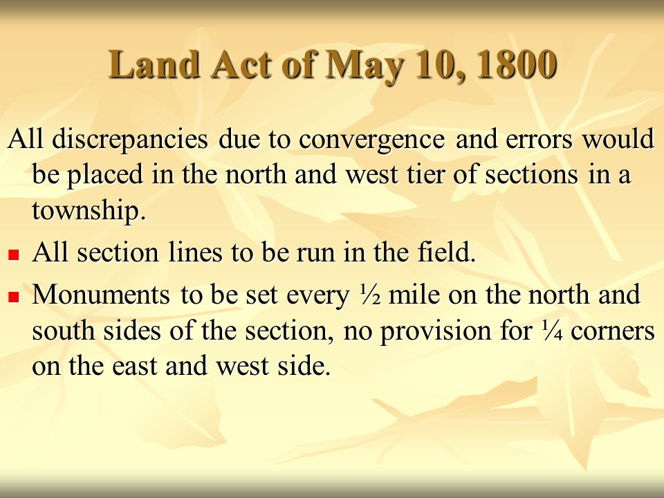 Land Act of May 10, 1800 All discrepancies due to convergence and errors would be placed in the north and west tier of sections in a township. All sec