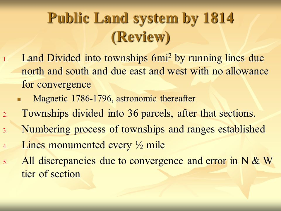 Public Land system by 1814 (Review) 1. Land Divided into townships 6mi 2 by running lines due north and south and due east and west with no allowance