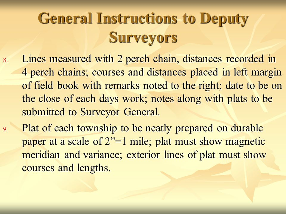 General Instructions to Deputy Surveyors 8. Lines measured with 2 perch chain, distances recorded in 4 perch chains; courses and distances placed in l