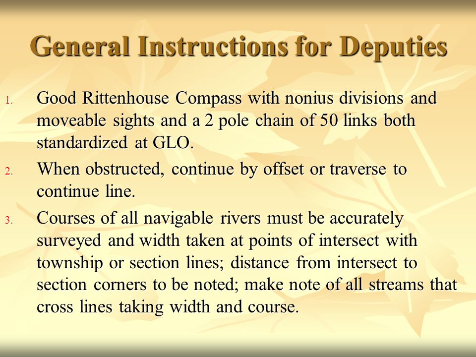 General Instructions for Deputies 1. Good Rittenhouse Compass with nonius divisions and moveable sights and a 2 pole chain of 50 links both standardiz