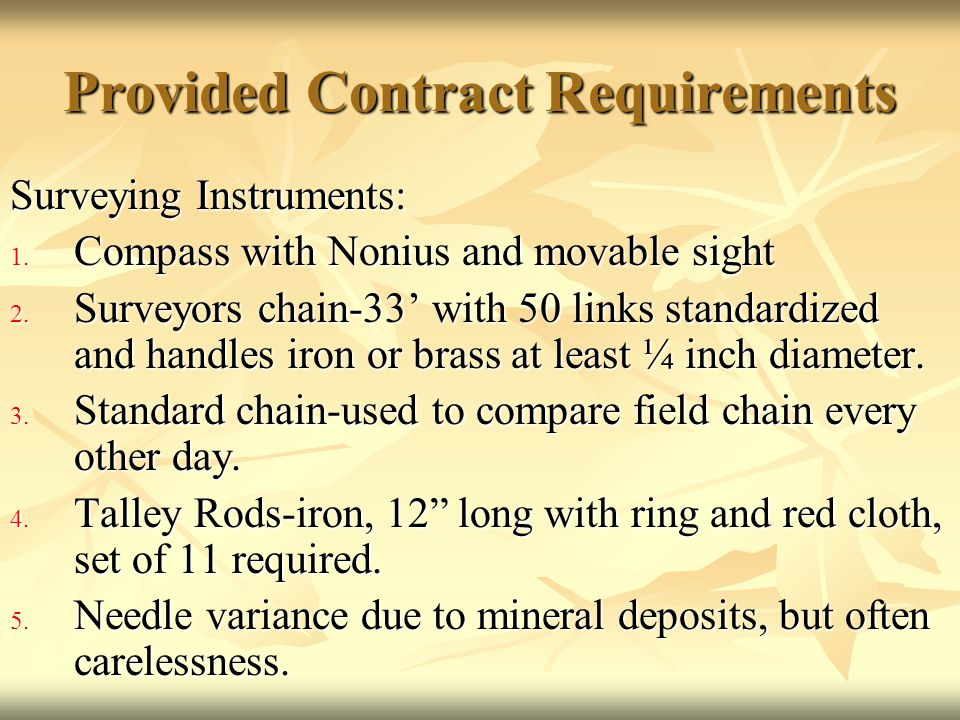 Provided Contract Requirements Surveying Instruments: 1. Compass with Nonius and movable sight 2. Surveyors chain-33' with 50 links standardized and h