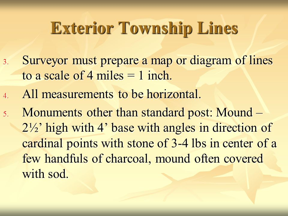 Exterior Township Lines 3. Surveyor must prepare a map or diagram of lines to a scale of 4 miles = 1 inch. 4. All measurements to be horizontal. 5. Mo