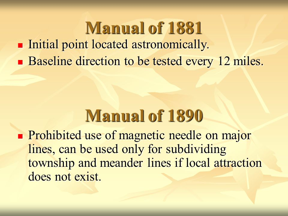 Manual of 1881 Initial point located astronomically. Initial point located astronomically. Baseline direction to be tested every 12 miles. Baseline di