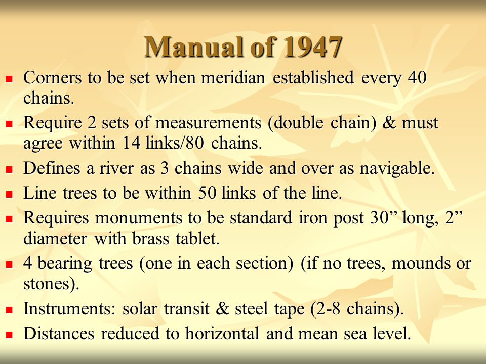 Manual of 1947 Corners to be set when meridian established every 40 chains. Corners to be set when meridian established every 40 chains. Require 2 set