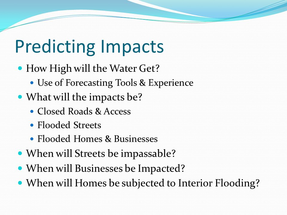 Predicting Impacts How High will the Water Get.