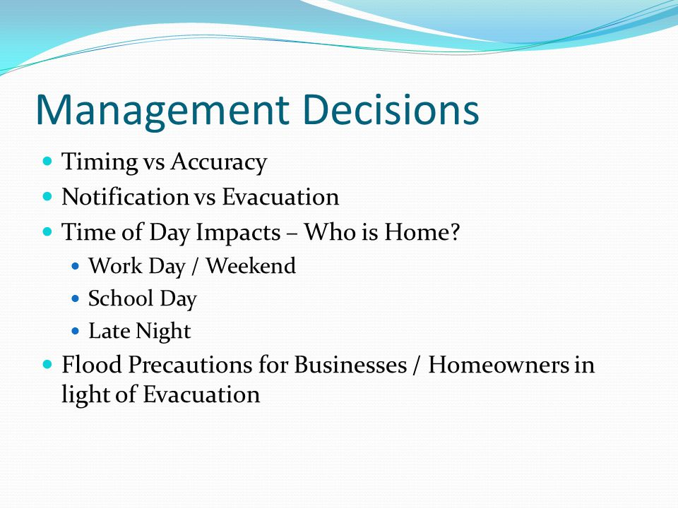 Management Decisions Timing vs Accuracy Notification vs Evacuation Time of Day Impacts – Who is Home.