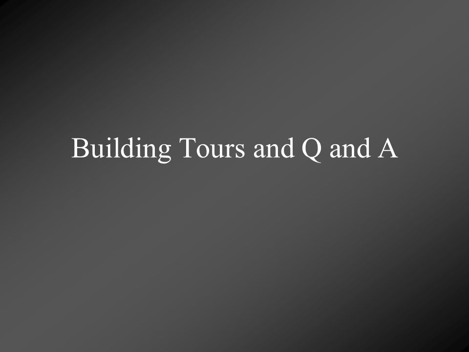 Building Tours and Q and A