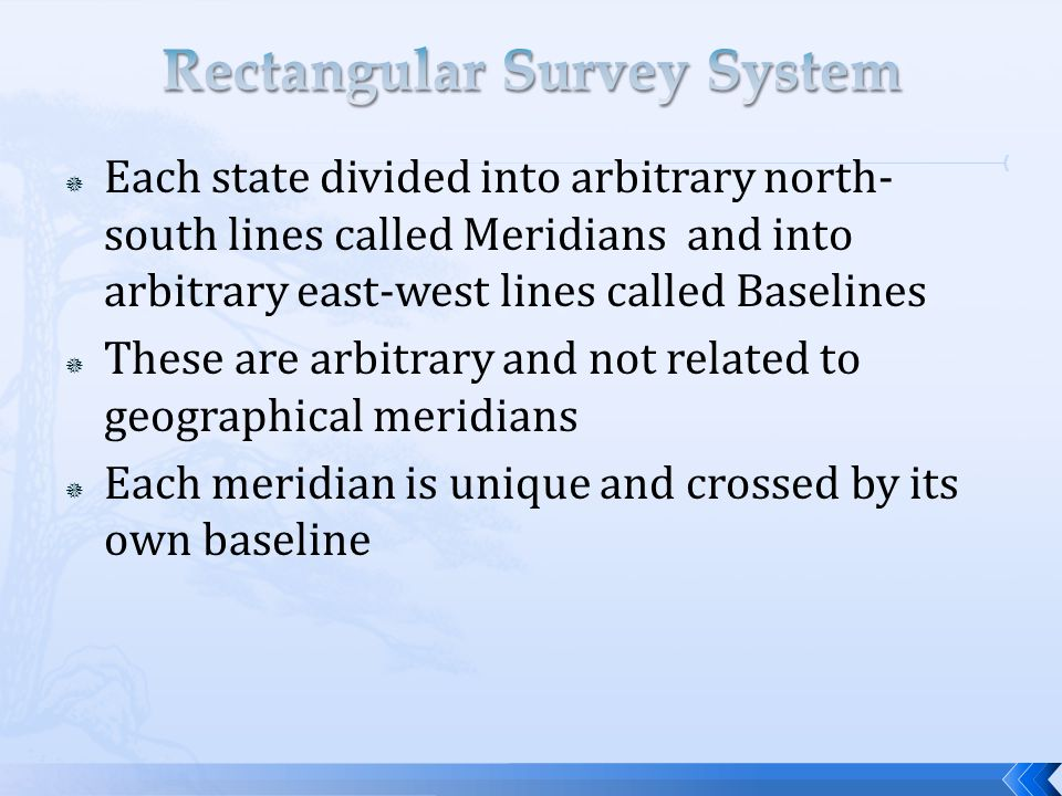  Each state divided into arbitrary north- south lines called Meridians and into arbitrary east-west lines called Baselines  These are arbitrary and