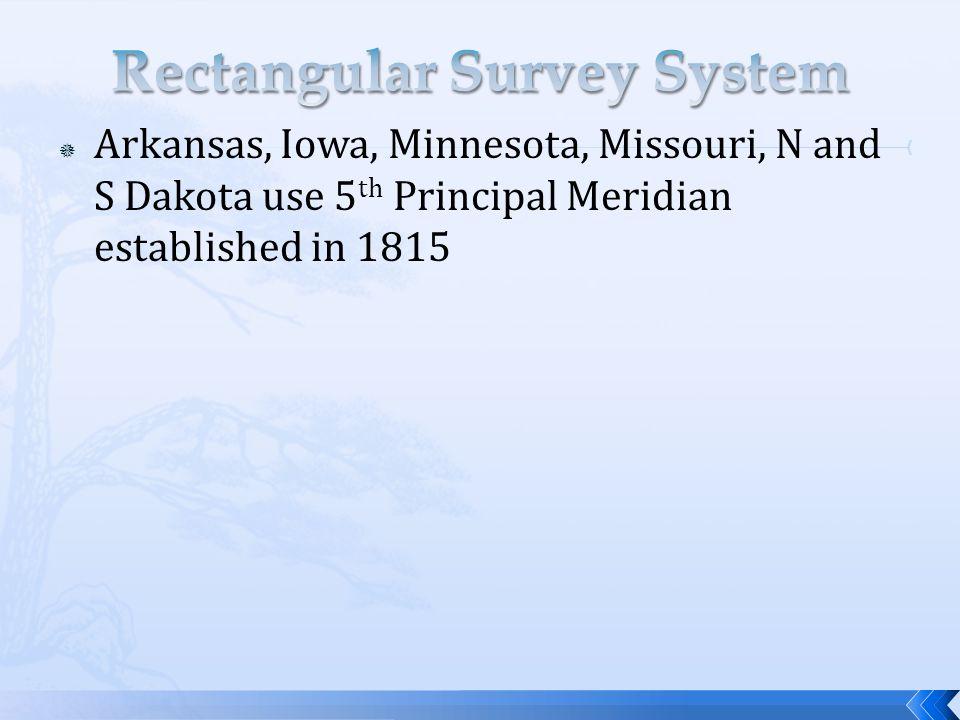  Arkansas, Iowa, Minnesota, Missouri, N and S Dakota use 5 th Principal Meridian established in 1815