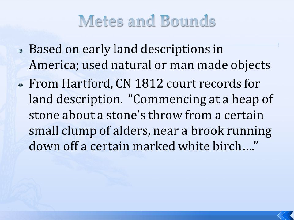 " Based on early land descriptions in America; used natural or man made objects  From Hartford, CN 1812 court records for land description. ""Commenci"