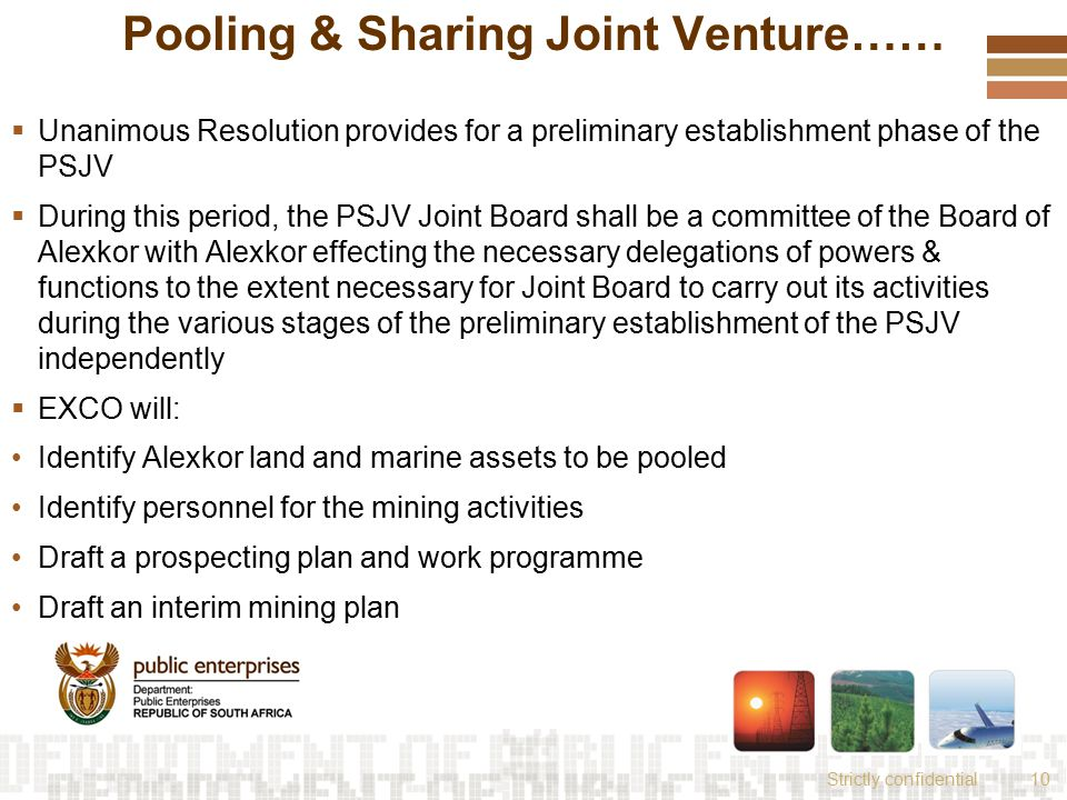 Strictly confidential10 Pooling & Sharing Joint Venture……  Unanimous Resolution provides for a preliminary establishment phase of the PSJV  During t
