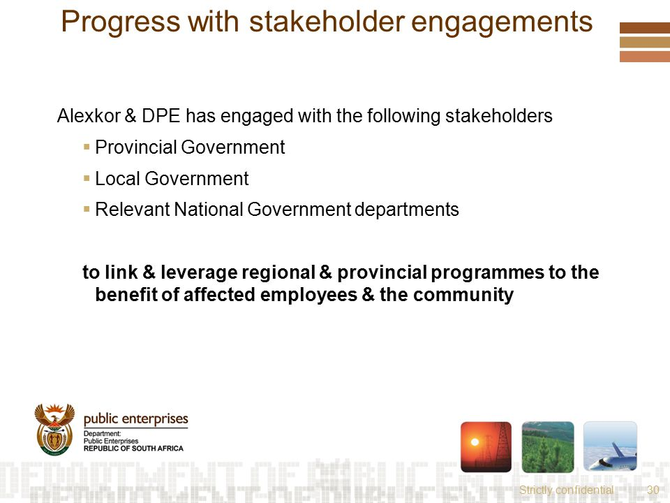 Strictly confidential30 Progress with stakeholder engagements Alexkor & DPE has engaged with the following stakeholders  Provincial Government  Loca