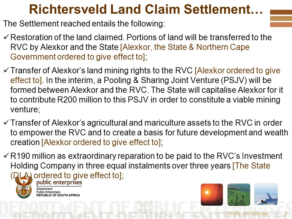Strictly confidential6 Richtersveld Land Claim Settlement… The Settlement reached entails the following: Restoration of the land claimed.