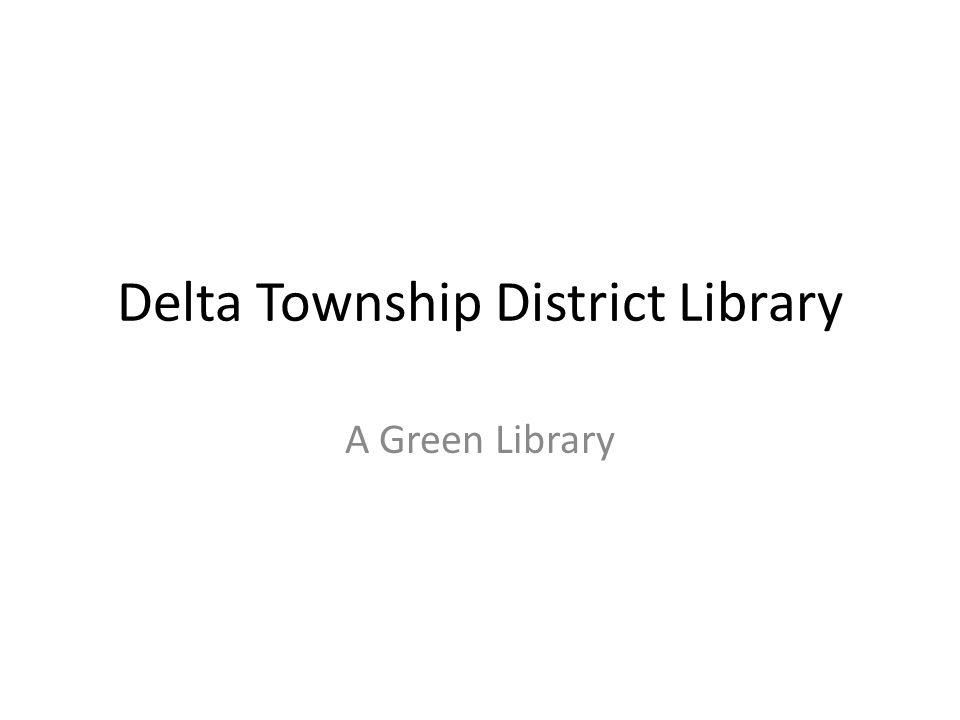 Delta Township District Library A Green Library
