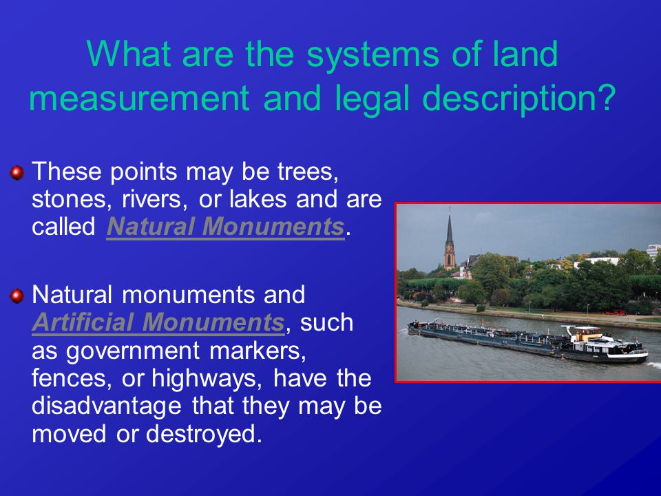 These points may be trees, stones, rivers, or lakes and are called Natural Monuments. Natural monuments and Artificial Monuments, such as government m