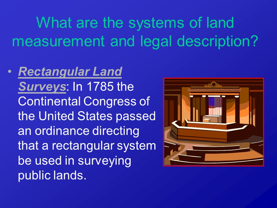 Rectangular Land Surveys: In 1785 the Continental Congress of the United States passed an ordinance directing that a rectangular system be used in sur