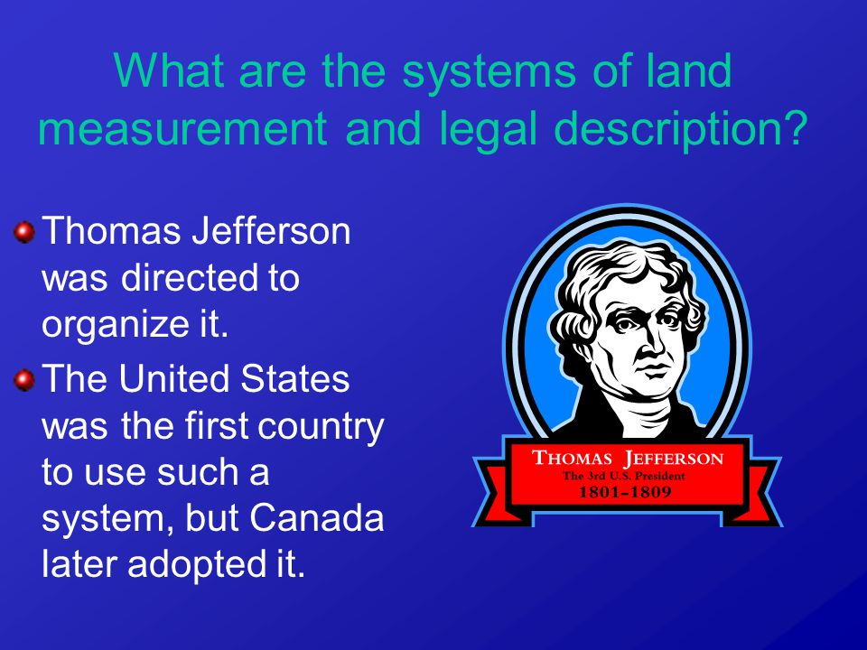 Thomas Jefferson was directed to organize it. The United States was the first country to use such a system, but Canada later adopted it. What are the