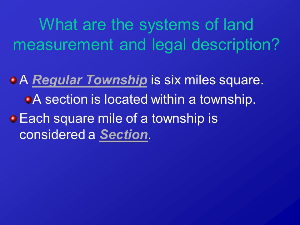 A Regular Township is six miles square. A section is located within a township. Each square mile of a township is considered a Section. What are the s