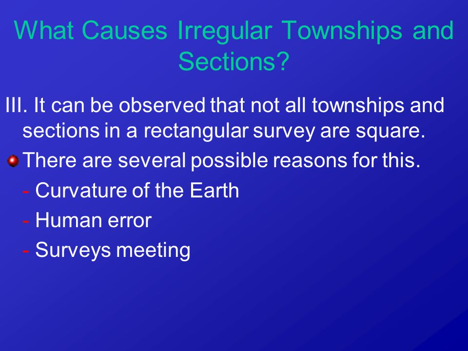 What Causes Irregular Townships and Sections? III. It can be observed that not all townships and sections in a rectangular survey are square. There ar