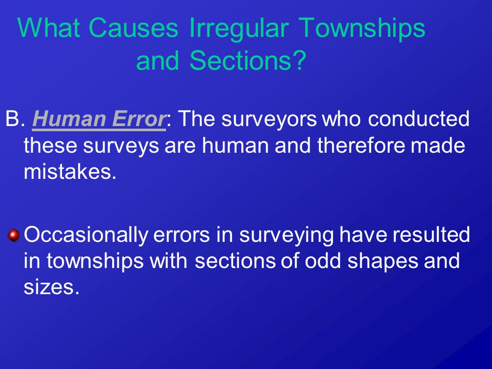 B. Human Error: The surveyors who conducted these surveys are human and therefore made mistakes. Occasionally errors in surveying have resulted in tow
