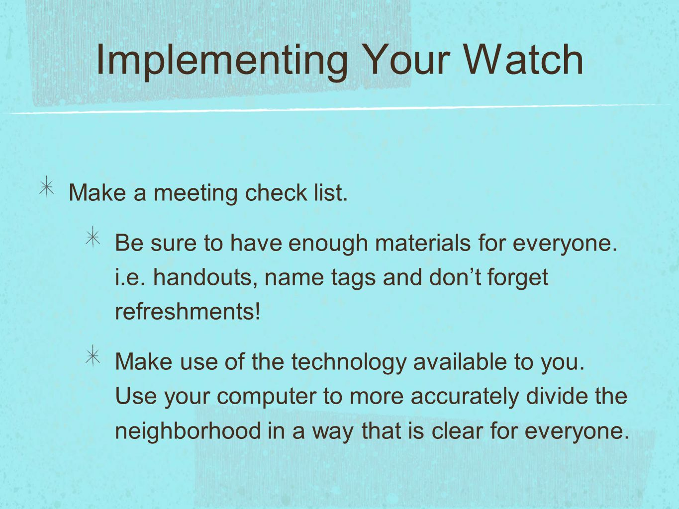 Implementing Your Watch Make a meeting check list.
