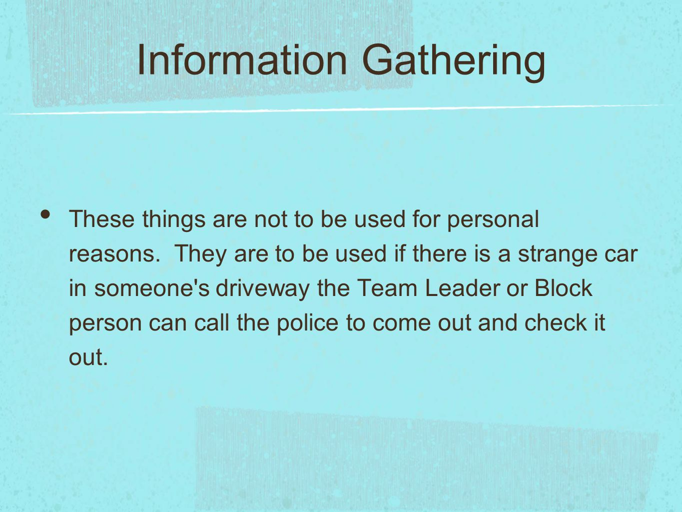 Information Gathering These things are not to be used for personal reasons.