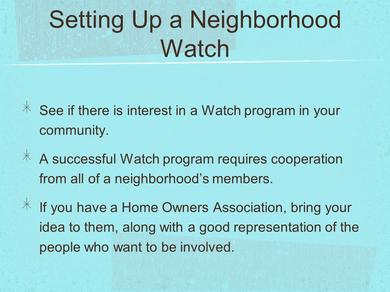 Setting Up a Neighborhood Watch See if there is interest in a Watch program in your community.